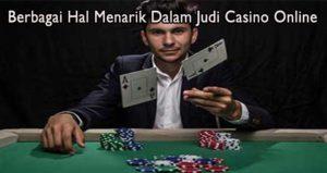 Berbagai Hal Menarik Dalam Judi Casino Online