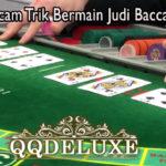 Macam-Macam Trik Bermain Judi Baccarat Online