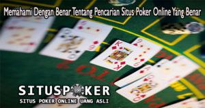 Memahami Dengan Benar Tentang Pencarian Situs Poker Online Yang Benar