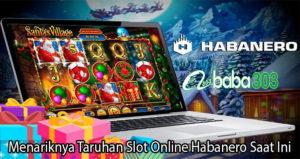 Menariknya Taruhan Slot Online Habanero Saat Ini
