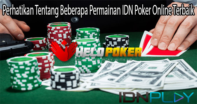 Perhatikan Tentang Beberapa Permainan IDN Poker Online Terbaik