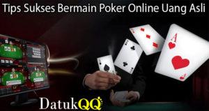 Tips Sukses Bermain Poker Online Uang Asli